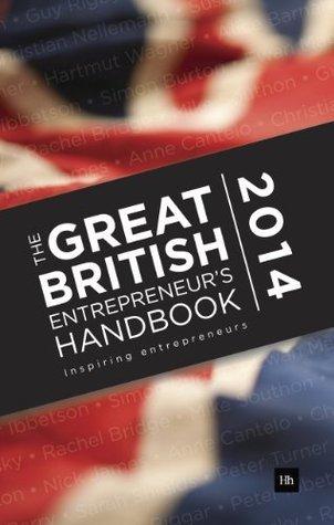 The Great British Entrepreneurs Handbook 2014: Inspiring Entrepreneurs  by  Simon Burton