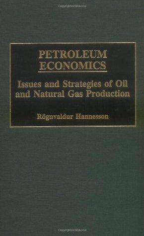 Petroleum Economics: Issues and Strategies of Oil and Natural Gas Production  by  Røgnvaldur Hannesson