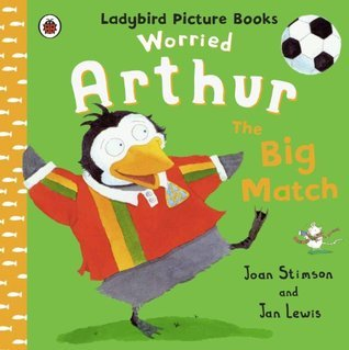 Worried Arthur: The Big Match Ladybird Picture Books Joan Stimson