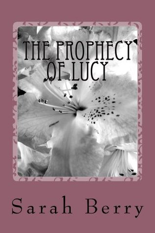 The Prophecy Of Lucy  by  Sarah Berry