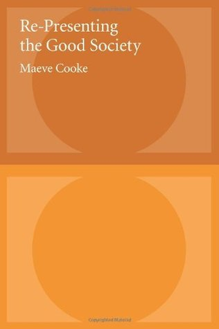 Re-Presenting the Good Society Maeve Cooke