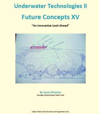 Future Concepts XV - Underwater Technologies II Lance Winslow