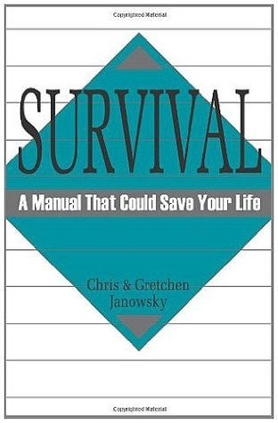 Survival: A Manual That Could Save Your Life  by  Chris Janowsky