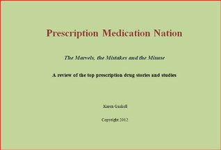 Prescription Medication Nation: The Marvels, the Mistakes and the Misuse Karen Gaskell