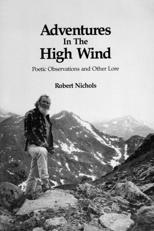 Adventures in the High Wind (E-Edition 2013): Poetic Observations and Other Lore Robert Nichols