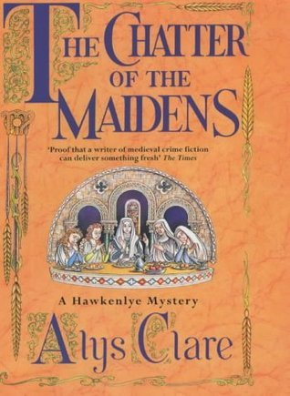 The Chatter of the Maidens (Hawkenlye Mysteries, #4)  by  Alys Clare