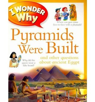 I WONDER WHY PYRAMIDS WERE BUILT: AND OTHER QUESTIONS ABOUT ANCIENT EGYPT  by  Philip Steele