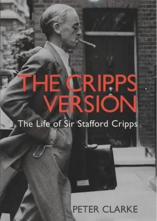 The Cripps Version: The Life Of Sir Stafford Cripps, 1889 1952  by  P.F. Clarke