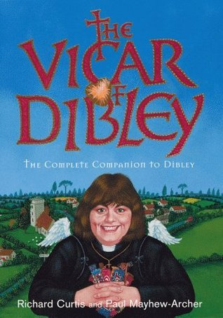 The Vicar of Dibley: The Complete Companion to Dibley  by  Richard Curtis