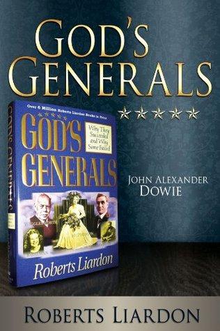 Gods Generals:  John Alexander Dowie Roberts Liardon
