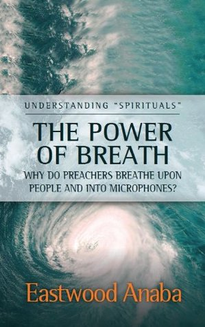 THE Power Of Breath  by  Eastwood Anaba