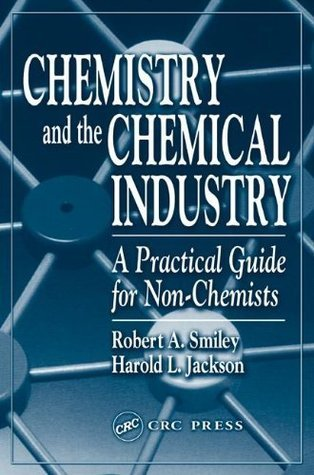 Chemistry and the Chemical Industry: A Practical Guide for Non-Chemists  by  Robert A. Smiley