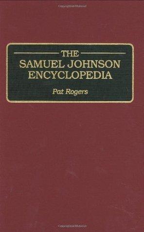 The Samuel Johnson Encyclopedia:  by  Pat Rogers