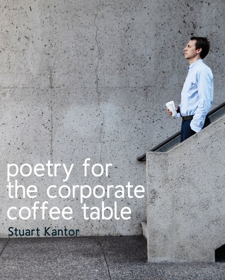 Poetry for the Corporate Coffee Table Stuart Kantor