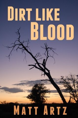 Dirt Like Blood: Stories from Southern Africa Matt Artz