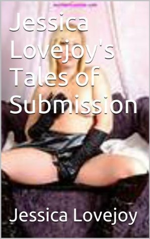 Jessica Lovejoys Tales of Submission  by  Jessica Lovejoy