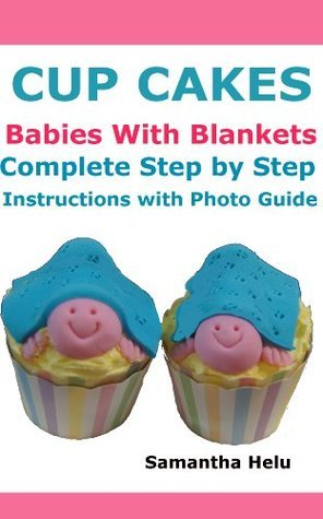 CupCakes  Babies with Blankets  Step Step Instructions with Photo Guide by Samantha Helu