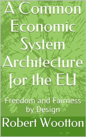 A Common Economic System Architecture for the EU Robert Wootton