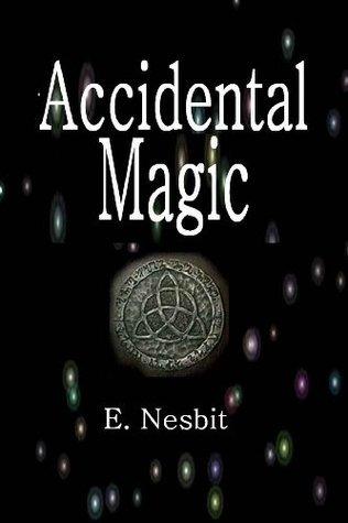 Accidental Magic E. Nesbit