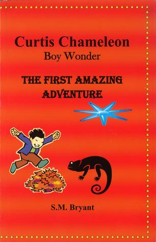 Curtis Chameleon Boy Wonder: The First Amazing Adventure S.M. Bryant