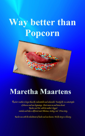 Way Better Than Popcorn: A True Story of Survival and Healing Beyond All Odds Maretha Maartens