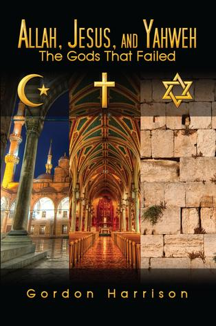 Allah, Jesus, and Yahweh: The Gods That Failed  by  Gordon Harrison