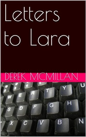 Letters to Lara  by  Derek McMillan