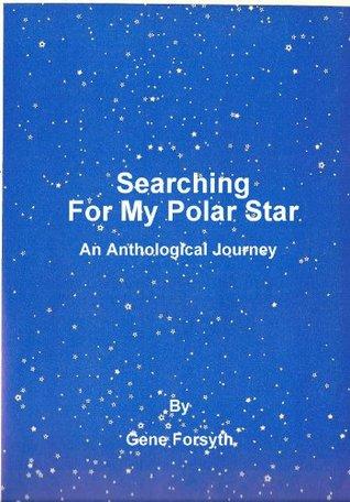 Searching For My Polar Star Gene Forsyth