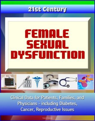 21st Century Female Sexual Dysfunction Sourcebook: Clinical Data for Patients, Families, and Physicians, including Diabetes, Cancer, Reproductive Issues  by  National Cancer Institute