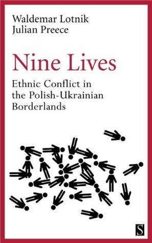 Nine Lives: Ethnic Conflict in the Polish-Ukrainian Borderlands Waldemar Lotnik