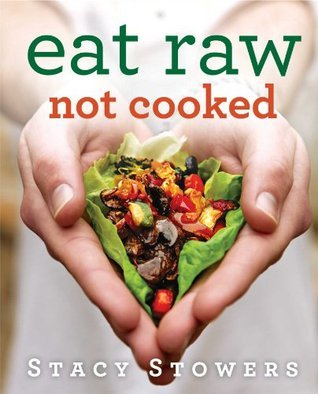 Eat Raw, Not Cooked  by  Stacy Stowers