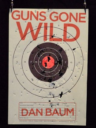 Guns Gone Wild  by  Dan Baum