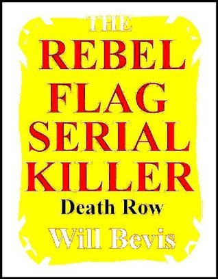 The Rebel Flag Serial Killer: Book One: Death Row.  by  Will Bevis