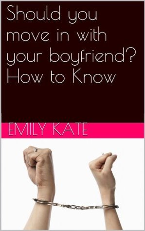 Should you move in with your boyfriend? How to Know Emily Kate