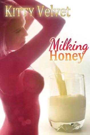 Milking Honey  by  Kitty Velvet
