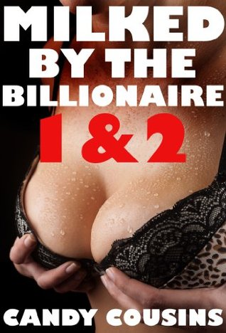 Milked the Billionaire & Milked by the Billionaires Friends (House of Milk 1&2) (Lactation Sex Erotica) by Candy Cousins