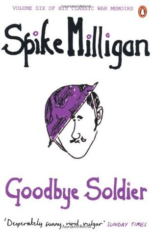 Goodbye Soldier.  by  Spike Milligan by Spike Milligan