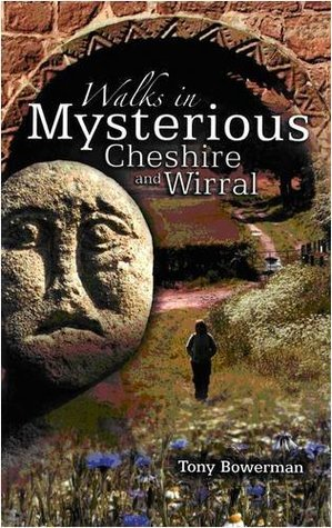 Walks in Mysterious Cheshire and Wirral: Fourteen Circular Walks Through Cheshire and Wirrals Historic Countryside Tony Bowerman