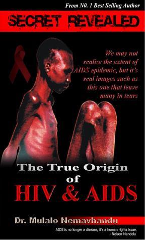Secret Revealed: The True Origin Of HIV & AIDS  by  Dr. Mulalo Nemavhandu