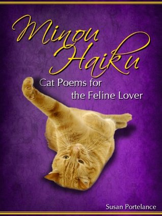 Minou Haiku: Cat Poems for the Feline Lover  by  Susan Portelance