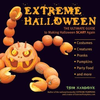 Extreme Halloween: The Ultimate Guide to Making Halloween Scary Again Tom Nardone
