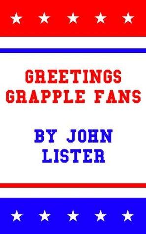 Greetings Grapple Fans John Lister