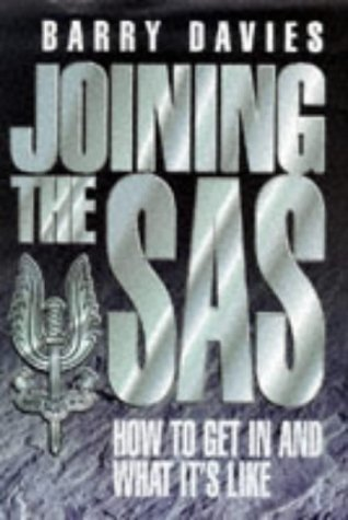 Joining the SAS: How to Get in and What Its Like  by  Barry Davies