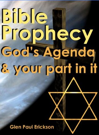 Bible Prophecy - Gods Agenda And Your Part In It  by  Glen Erickson