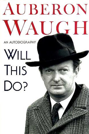 Will this do? the first fifty years of Auberon Waugh: an autobiography  by  Auberon Waugh