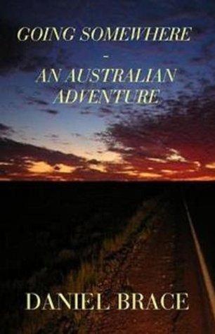 Going Somewhere - An Australian Adventure  by  Daniel Brace