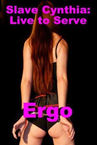 Slave Cynthia: Live to Serve  by  Ergo