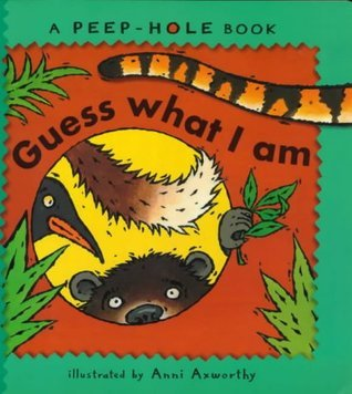 Guess What I am (Peep-hole books) Ann Axworthy