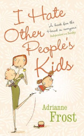 I Hate Other Peoples Kids  by  Adrianne Frost