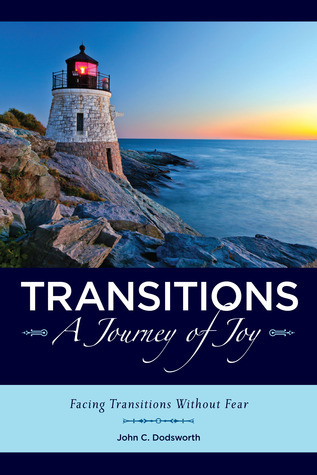 Transitions~A Journey of Joy: Facing Transitions Without Fear  by  John C.  Dodsworth